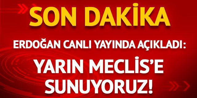 Erdoğan: Yarın Meclis'e sunuyoruz