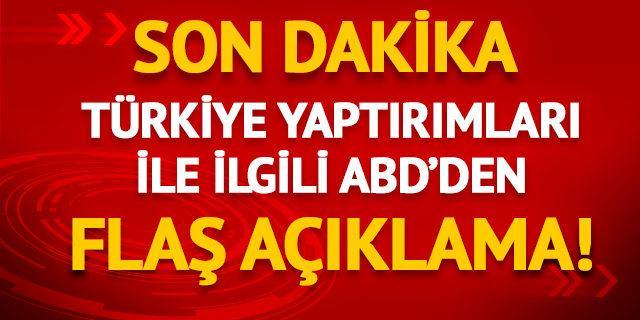 Türkiye yaptırımları ile ilgili ABD'den flaş açıklama!