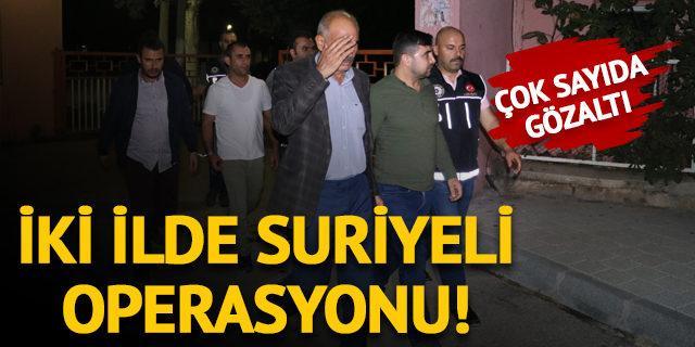 İki ilde Suriyeli operasyonu! Çok sayıda gözaltı