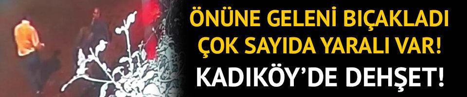 Kadıköy'de dehşet! Önüne geleni bıçakladı: Yaralılar var