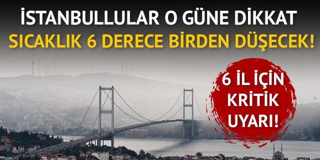 İstanbullular o güne dikkat! Sıcaklık 6 derece birden düşecek!